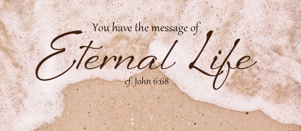 You have the message of eternal life